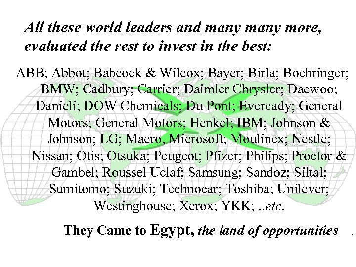 All these world leaders and many more, evaluated the rest to invest in the