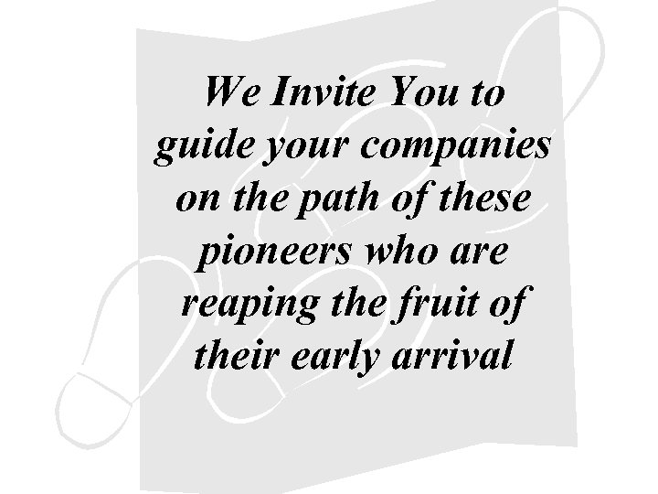 We Invite You to guide your companies on the path of these pioneers who