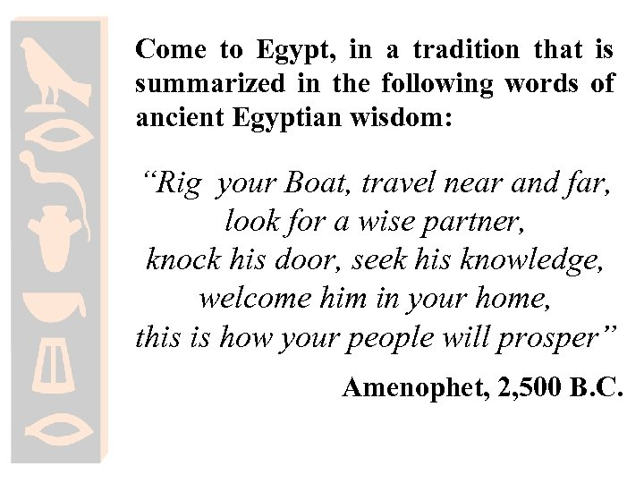 Come to Egypt, in a tradition that is summarized in the following words of