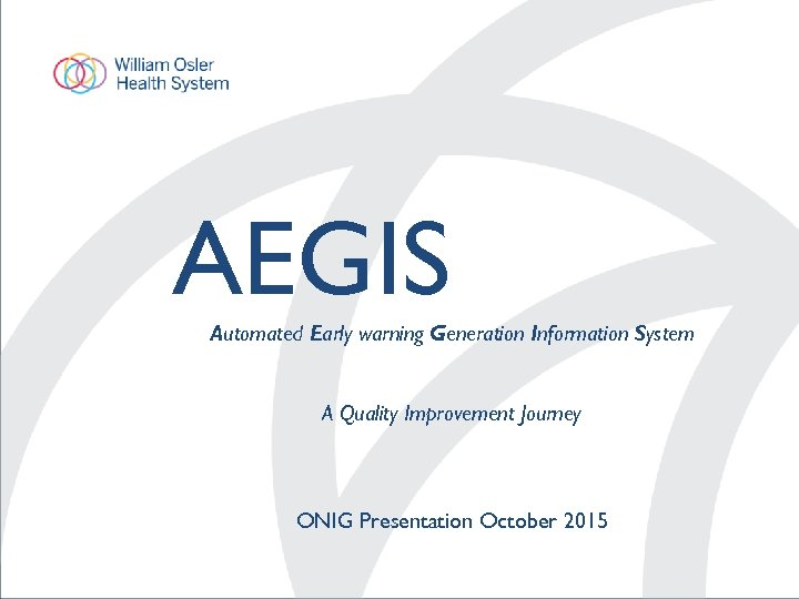 AEGIS Automated Early warning Generation Information System A Quality Improvement Journey ONIG Presentation October