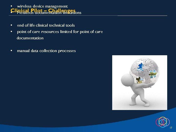 • wireless device management Clinical Pilot – Challenges • Meditech documentation limitations •