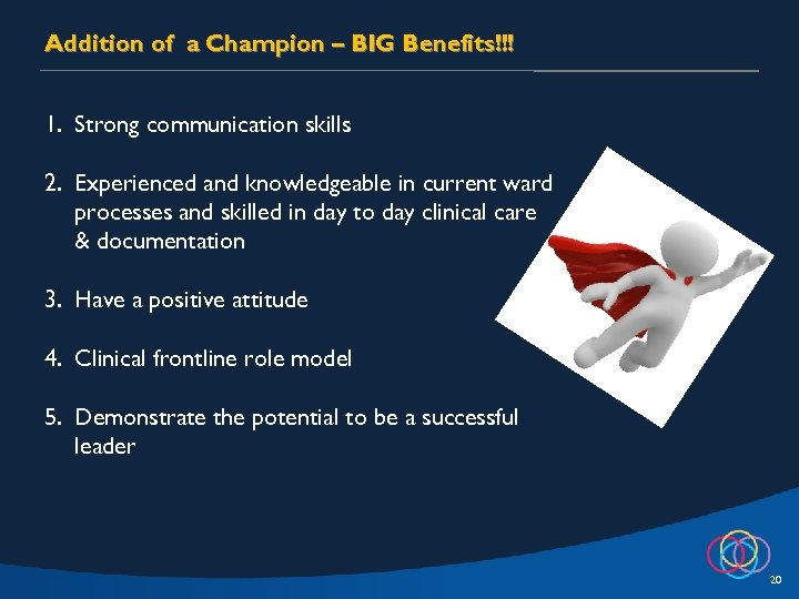 Addition of a Champion – BIG Benefits!!! 1. Strong communication skills 2. Experienced and