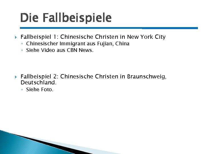Die Fallbeispiele Fallbeispiel 1: Chinesische Christen in New York City ◦ Chinesischer Immigrant aus