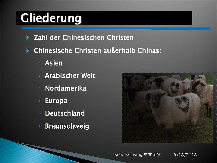 Gliederung Zahl der Chinesischen Christen Chinesische Christen außerhalb Chinas: ◦ Asien ◦ Arabischer Welt