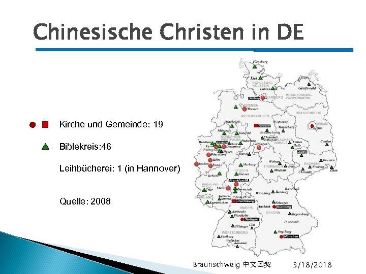 Chinesische Christen in DE Kirche und Gemeinde: 19 Biblekreis: 46 Leihbücherei: 1 (in Hannover)