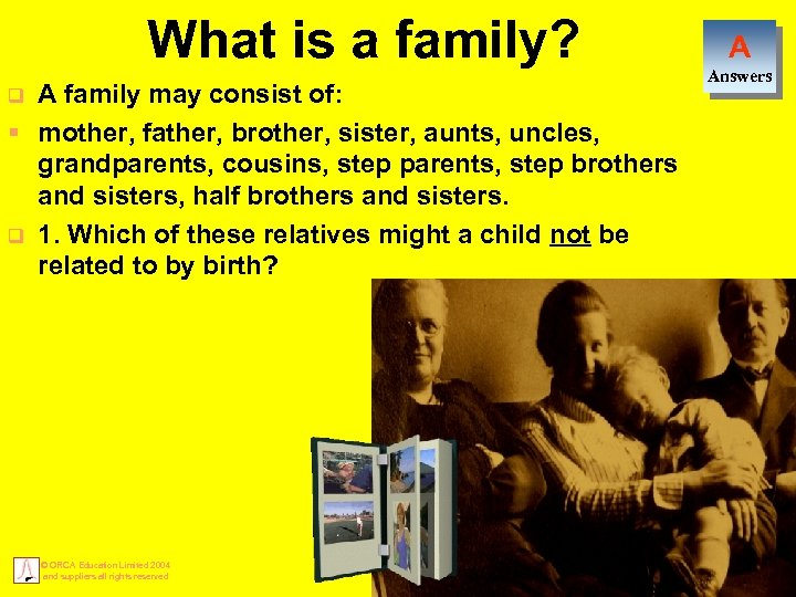What is a family? A family may consist of: § mother, father, brother, sister,