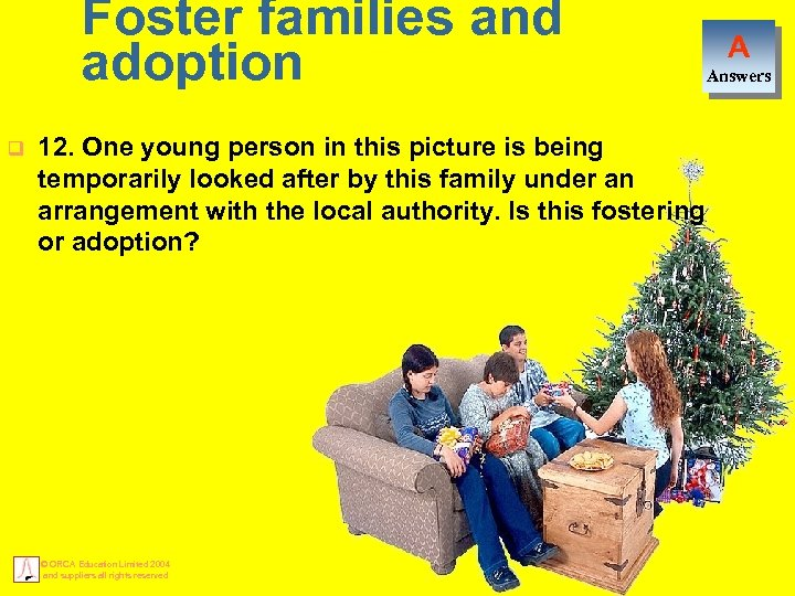 Foster families and adoption q 12. One young person in this picture is being
