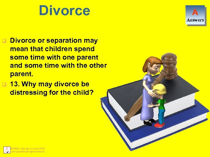 Divorce q q Divorce or separation may mean that children spend some time with