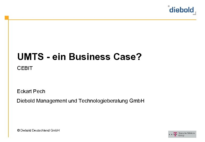 UMTS - ein Business Case? CEBIT Eckart Pech Diebold Management und Technologieberatung Gmb. H