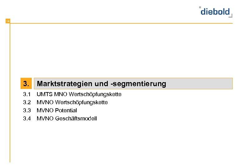 14 3. Marktstrategien und -segmentierung 3. 1 3. 2 3. 3 3. 4 UMTS
