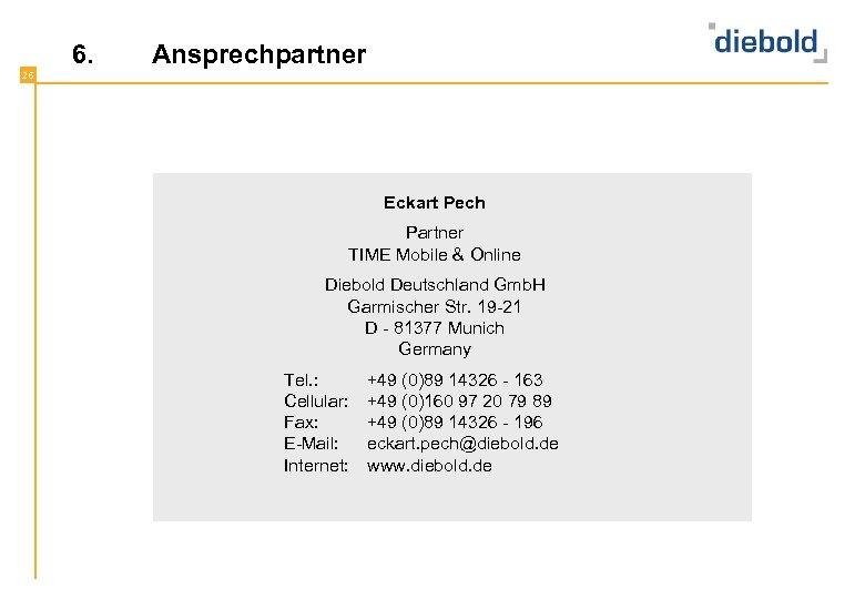 6. Ansprechpartner 26 Eckart Pech Partner TIME Mobile & Online Diebold Deutschland Gmb. H