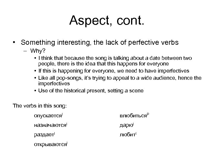 Aspect, cont. • Something interesting, the lack of perfective verbs – Why? • I