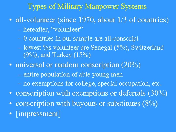 Types of Military Manpower Systems • all-volunteer (since 1970, about 1/3 of countries) –
