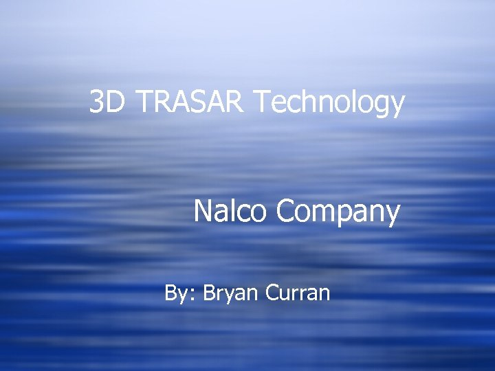 3 D TRASAR Technology Nalco Company By: Bryan Curran