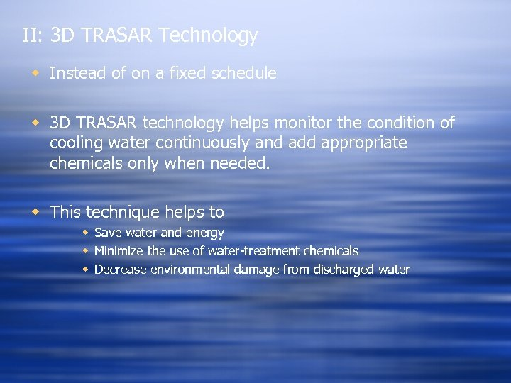 II: 3 D TRASAR Technology w Instead of on a fixed schedule w 3