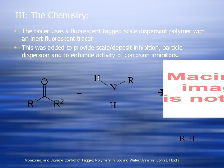 III: The Chemistry: w The boiler uses a fluorescent tagged scale dispersant polymer with