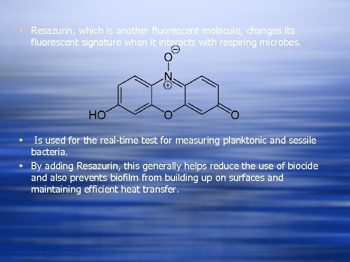 w Resazurin, which is another fluorescent molecule, changes its fluorescent signature when it interacts