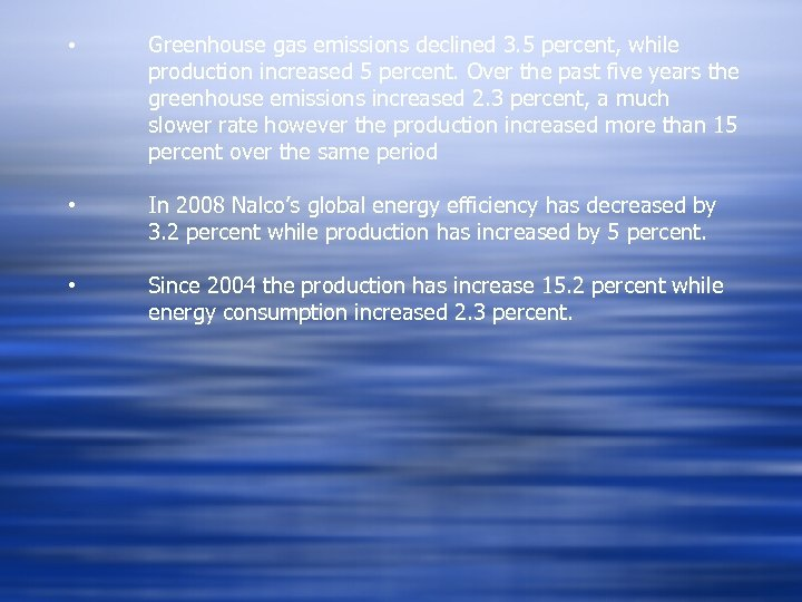 • Greenhouse gas emissions declined 3. 5 percent, while production increased 5 percent.