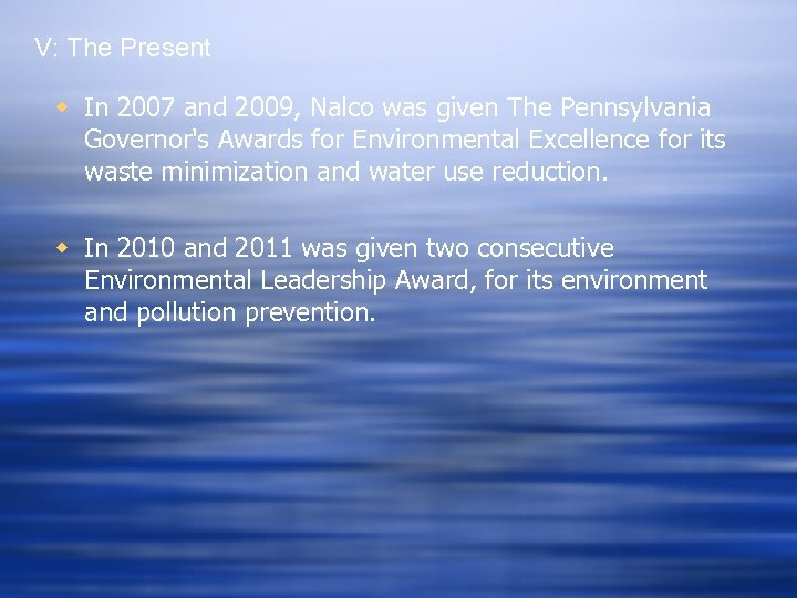 V: The Present w In 2007 and 2009, Nalco was given The Pennsylvania Governor's