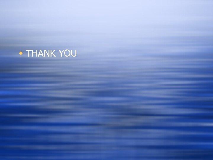 w THANK YOU