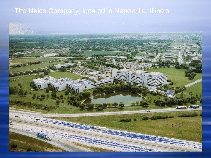 The Nalco Company, located in Naperville, Illinois