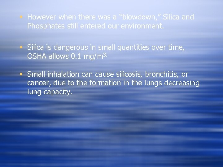 """w However when there was a """"blowdown, """" Silica and Phosphates still entered our"""