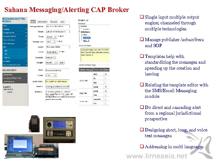 Sahana Messaging/Alerting CAP Broker Single input multiple output engine; channeled through multiple technologies Manage