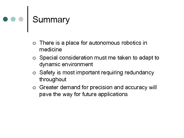 Summary ¢ ¢ There is a place for autonomous robotics in medicine Special consideration