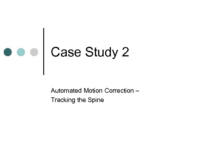 Case Study 2 Automated Motion Correction – Tracking the Spine