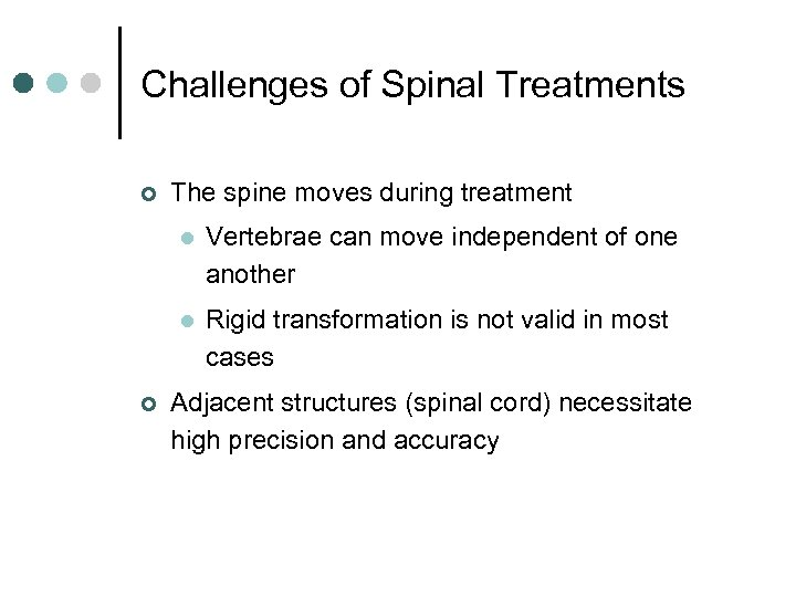 Challenges of Spinal Treatments ¢ The spine moves during treatment l l ¢ Vertebrae