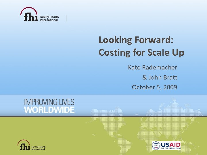 Looking Forward: Costing for Scale Up Kate Rademacher & John Bratt October 5, 2009