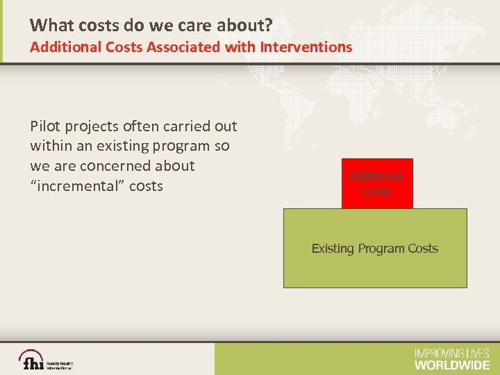 What costs do we care about? Additional Costs Associated with Interventions Pilot projects often