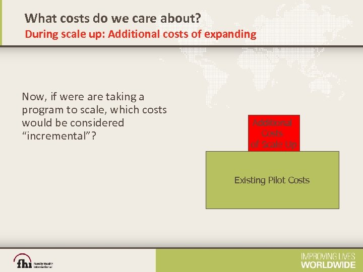 What costs do we care about? During scale up: Additional costs of expanding Now,