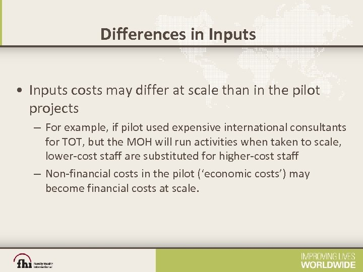 Differences in Inputs • Inputs costs may differ at scale than in the pilot