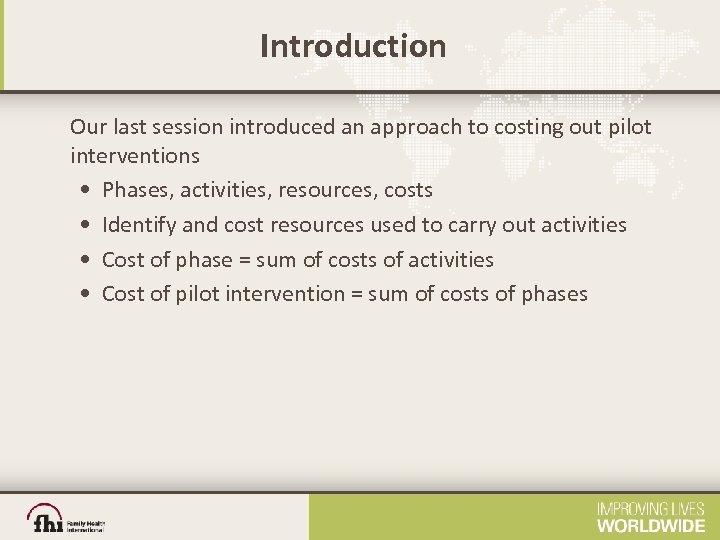 Introduction Our last session introduced an approach to costing out pilot interventions • Phases,