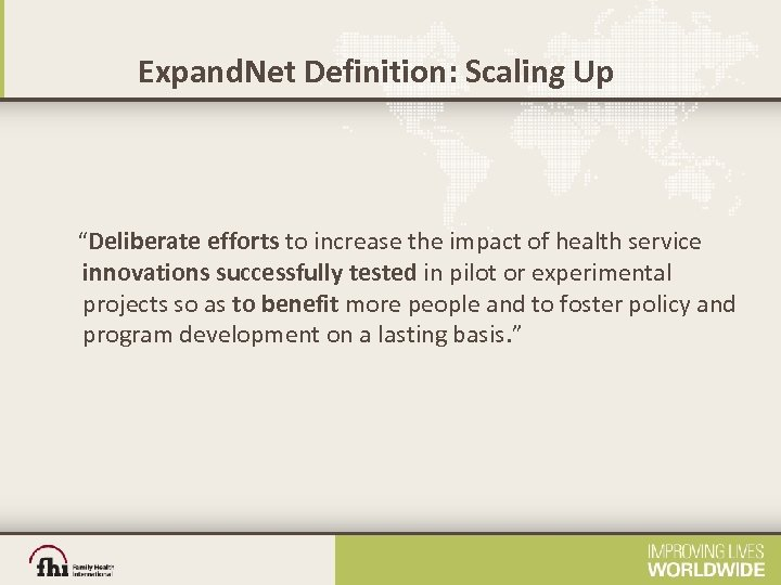 """Expand. Net Definition: Scaling Up """"Deliberate efforts to increase the impact of health service"""
