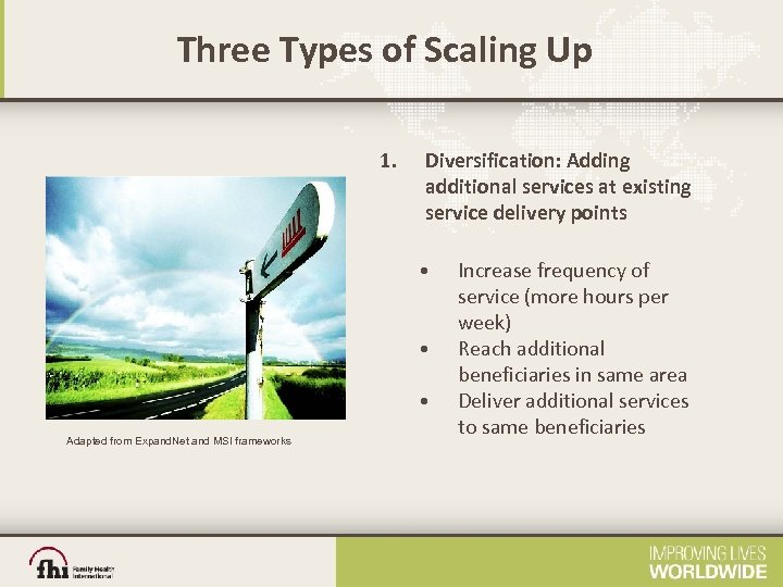 Three Types of Scaling Up 1. Diversification: Adding additional services at existing service delivery