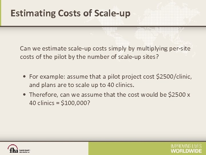 Estimating Costs of Scale-up Can we estimate scale-up costs simply by multiplying per-site costs