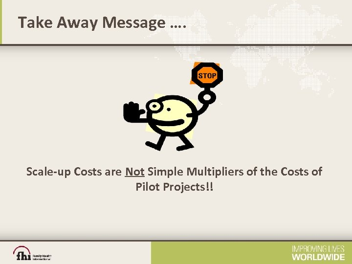 Take Away Message …. Scale-up Costs are Not Simple Multipliers of the Costs of