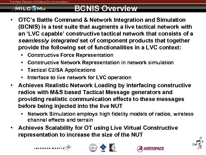 BCNIS Overview • OTC's Battle Command & Network Integration and Simulation (BCNIS) is a