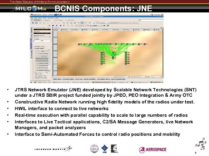 BCNIS Components: JNE • • • JTRS Network Emulator (JNE) developed by Scalable Network