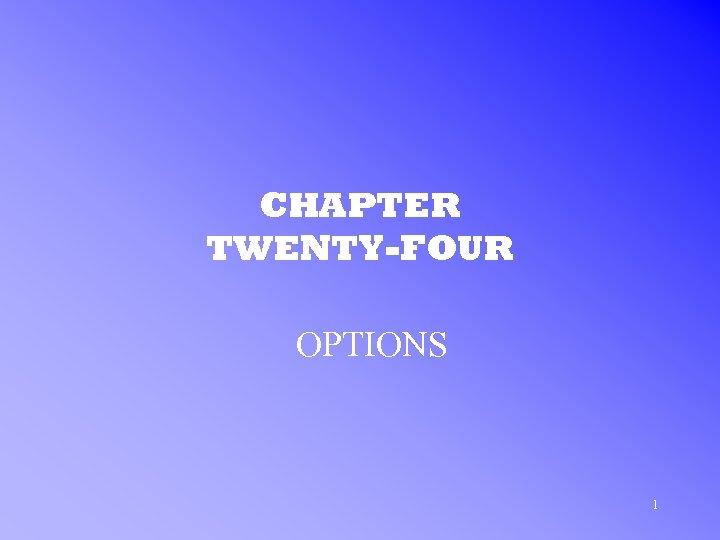 CHAPTER TWENTY-FOUR OPTIONS 1
