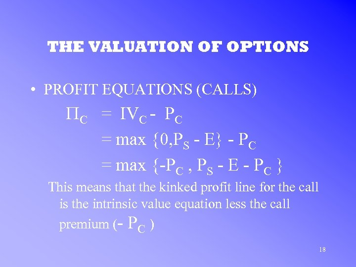 THE VALUATION OF OPTIONS • PROFIT EQUATIONS (CALLS) PC = IVC - PC =