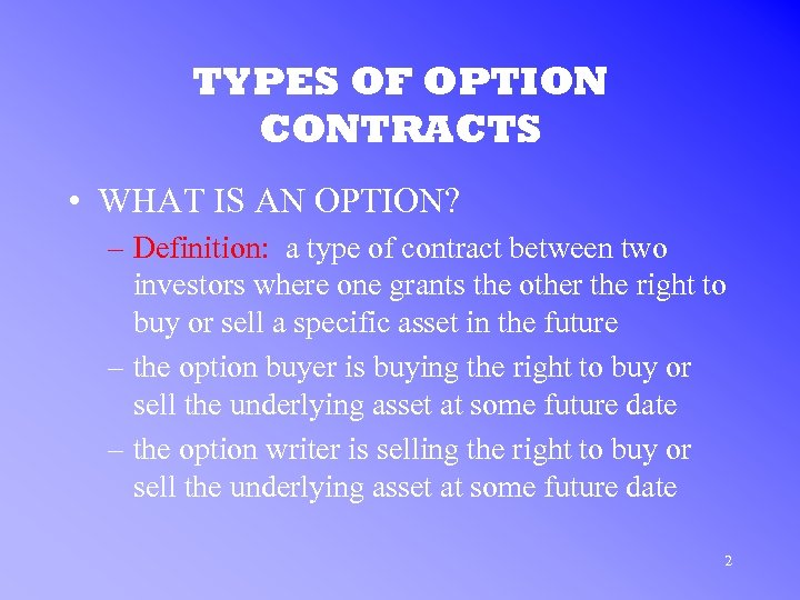 TYPES OF OPTION CONTRACTS • WHAT IS AN OPTION? – Definition: a type of