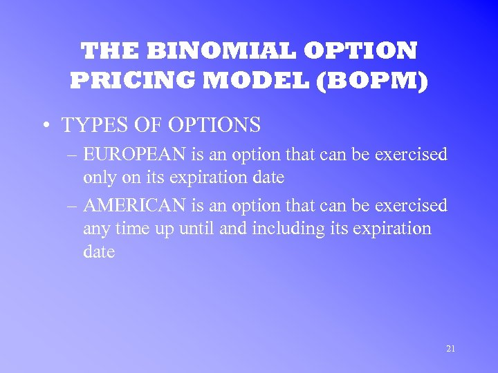 THE BINOMIAL OPTION PRICING MODEL (BOPM) • TYPES OF OPTIONS – EUROPEAN is an