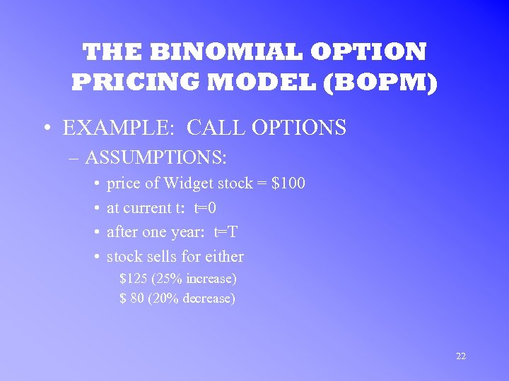 THE BINOMIAL OPTION PRICING MODEL (BOPM) • EXAMPLE: CALL OPTIONS – ASSUMPTIONS: • •
