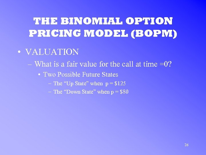 THE BINOMIAL OPTION PRICING MODEL (BOPM) • VALUATION – What is a fair value