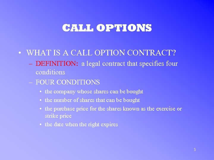 CALL OPTIONS • WHAT IS A CALL OPTION CONTRACT? – DEFINITION: a legal contract