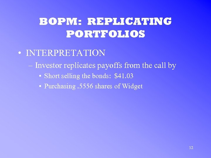 BOPM: REPLICATING PORTFOLIOS • INTERPRETATION – Investor replicates payoffs from the call by •