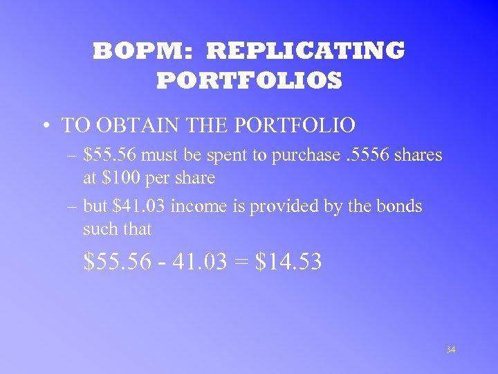 BOPM: REPLICATING PORTFOLIOS • TO OBTAIN THE PORTFOLIO – $55. 56 must be spent